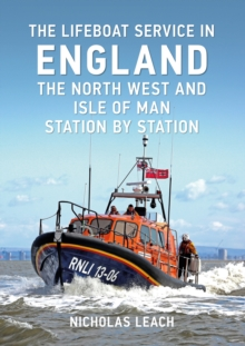 The Lifeboat Service in England: The North West and Isle of Man : Station by Station, Paperback / softback Book