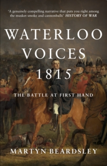Waterloo Voices 1815 : The Battle at First Hand, Paperback / softback Book