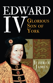 Edward IV : Glorious Son of York, Paperback Book