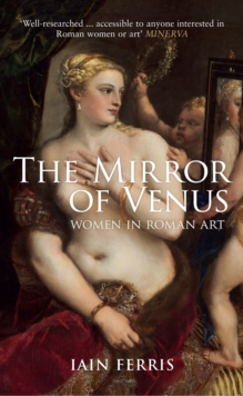 The Mirror of Venus : Women in Roman Art, Paperback / softback Book