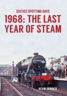 Sixties Spotting Days 1968 The Last Year of Steam, Paperback / softback Book