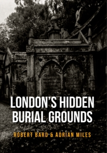 London's Hidden Burial Grounds, Paperback / softback Book