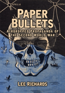 Paper Bullets : Airdropped Propaganda of the Second World War, Paperback / softback Book