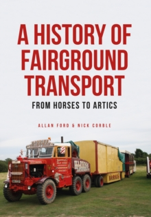 A History of Fairground Transport : From Horses to Artics, Paperback / softback Book