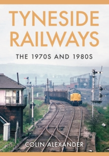 Tyneside Railways : The 1970s and 1980s, Paperback / softback Book