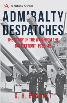Admiralty Despatches : The Story of the War from the Battlefront 1939-45, Hardback Book