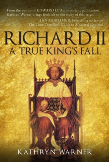 Richard II : A True King's Fall, Hardback Book