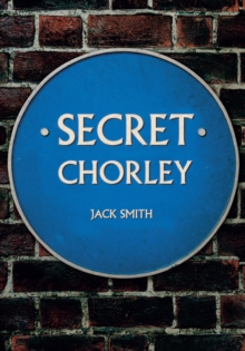 Secret Chorley, Paperback / softback Book