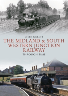The Midland & South Western Junction Railway Through Time, Paperback Book
