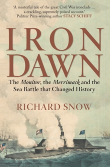Iron Dawn : The Monitor, the Merrimack and the Sea Battle That Changed History, Hardback Book