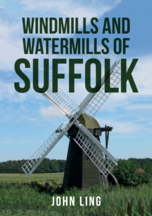 Windmills and Watermills of Suffolk, Paperback Book