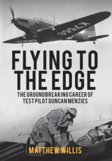 Flying to the Edge : The Groundbreaking Career of Test Pilot Duncan Menzies, Paperback / softback Book