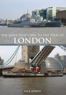 The Ships That Came to the Pool of London : From the Roman Galley to HMS Belfast, Paperback / softback Book