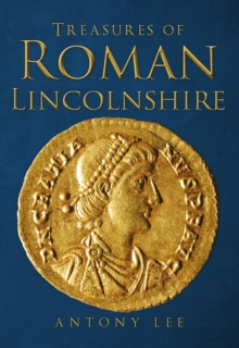 Treasures of Roman Lincolnshire, Paperback / softback Book