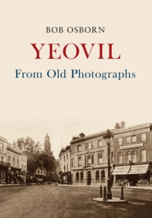 Yeovil From Old Photographs, Paperback / softback Book