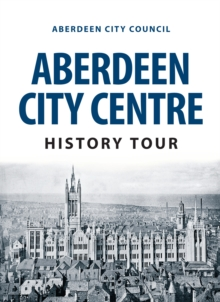 Aberdeen City Centre History Tour, Paperback / softback Book