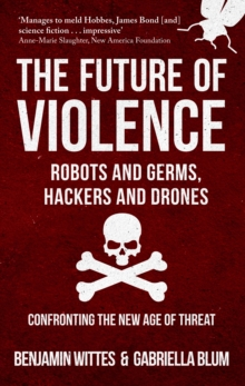 The Future of Violence - Robots and Germs, Hackers and Drones : Confronting the New Age of Threat, Paperback Book