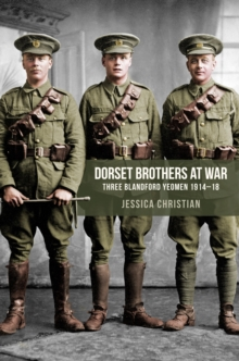 Dorset Brothers at War : Three Blandford Yeomen 1914-18, Paperback / softback Book