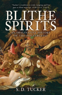 Blithe Spirits : An Imaginative History of the Poltergeist, Paperback / softback Book