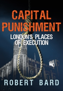 Capital Punishment : London's Places of Execution, Paperback / softback Book