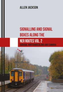 Signalling and Signal Boxes along the NER Routes Vol. 2 : Durham, Northumberland and Cumbria, Paperback / softback Book