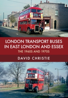 London Transport Buses in East London and Essex : The 1960s and 1970s, Paperback Book