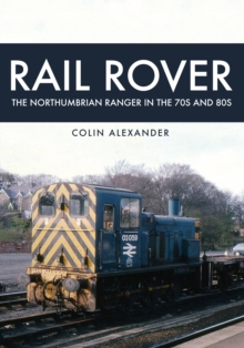 Rail Rover: The Northumbrian Ranger in the 70s & 80s, Paperback Book