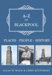 A-Z of Blackpool : Places-People-History, Paperback / softback Book