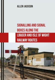 Signalling and Signal Boxes Along the LB&SCR and Isle of Wight Railway Routes, Paperback Book