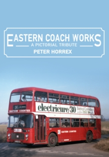Eastern Coach Works : A Pictorial Tribute, Paperback / softback Book