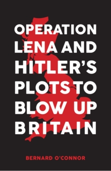 Operation Lena and Hitler's Plots to Blow Up Britain, Hardback Book