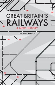 Great Britain's Railways : A New History, Hardback Book