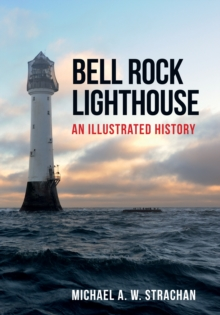 Bell Rock Lighthouse : An Illustrated History, Paperback / softback Book