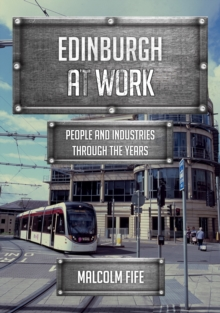 Edinburgh at Work : People and Industries Through the Years, Paperback Book