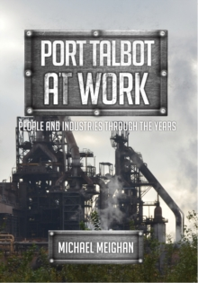 Port Talbot at Work : People and Industries Through the Years, Paperback / softback Book