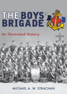 The Boys' Brigade : An Illustrated History, Paperback Book