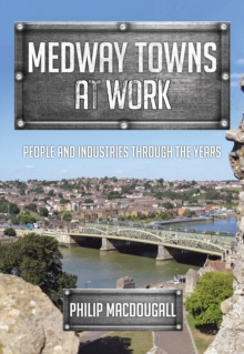 Medway Towns at Work : People and Industries Through the Years, Paperback Book