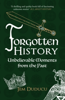 Forgotten History : Unbelievable Moments from the past, Paperback / softback Book