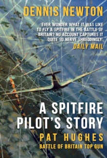 A Spitfire Pilot's Story : Pat Hughes: Battle of Britain Top Gun, Paperback Book