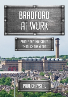 Bradford at Work : People and Industries Through the Years, Paperback Book