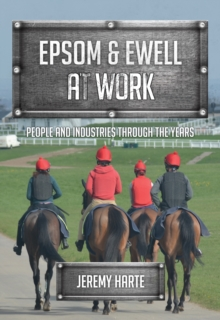 Epsom & Ewell At Work : People and Industries Through the Years, Paperback / softback Book