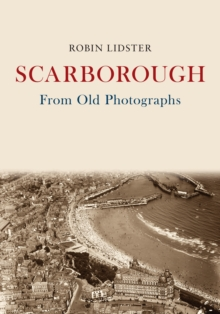 Scarborough From Old Photographs, Paperback Book