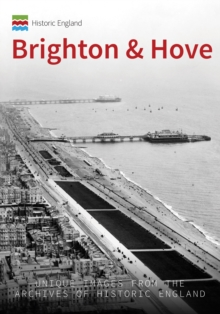 Historic England: Brighton : Unique Images from the Archives of Historic England, Paperback Book