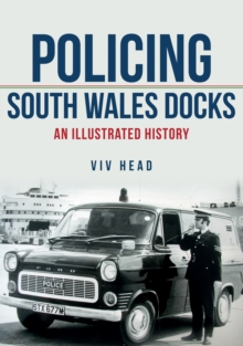 Policing South Wales Docks : An Illustrated History, Paperback Book