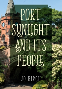 Port Sunlight and its People, Paperback / softback Book