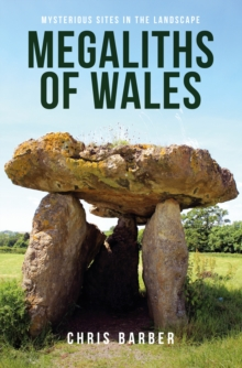 Megaliths of Wales : Mysterious Sites in the Landscape, Paperback Book