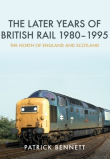 The Later Years of British Rail 1980-1995: The North of England and Scotland, Paperback Book