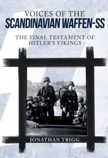 Voices of the Scandinavian Waffen-SS : The Final Testament of Hitler's Vikings, Hardback Book