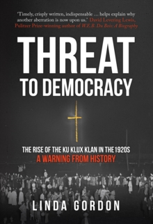 Threat to Democracy : The Rise of the Ku Klux Klan in the 1920s: A Warning from History, Hardback Book