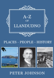 A-Z of Llandudno : Places-People-History, Paperback / softback Book
